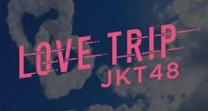 JKT48 - Perjalanan Cinta – LOVE TRIP