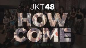 lagu JKT48 - Bagaimana bisa? – HOW COME